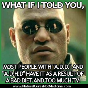 ADD and ADHD because of a bad diet and too much tv