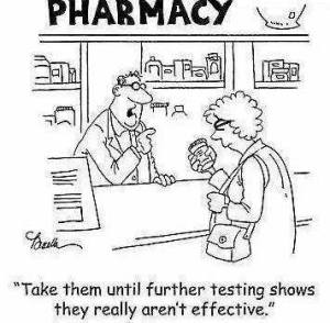 Pharmacy -- take them until further testing shows they really aren't effective