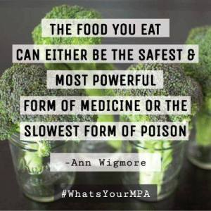 The food you eat can either be the safest and most powerful form of medicine or the slowest form of poison - Ann Wigmore
